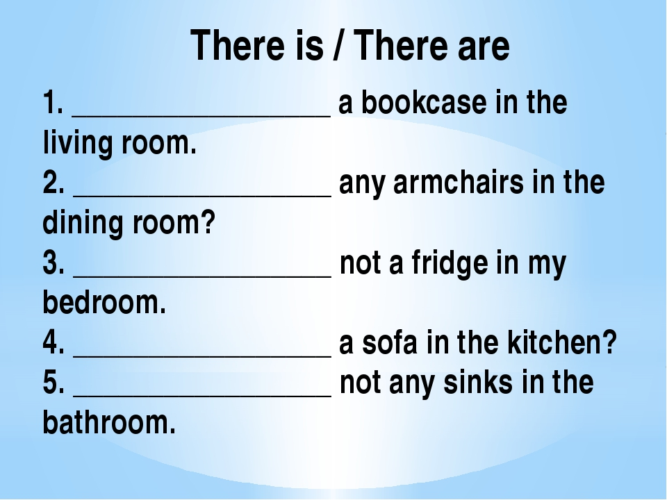 There is / There are 1. _________________ a bookcase in the living room. 2. _...