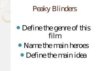 Peaky Blinders Define the genre of this film Name the main heroes Define the