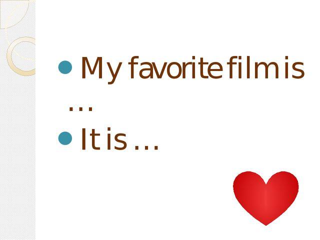 My favorite film is … It is …