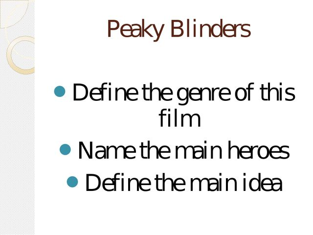 Peaky Blinders Define the genre of this film Name the main heroes Define the...