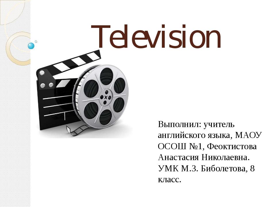 Television Выполнил: учитель английского языка, МАОУ ОСОШ №1, Феоктистова Ана...