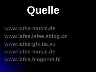 Quelle www.lafee-music.de www.lafee.lafee.sblog.cz www.lafee-gfx.de.vu www.la