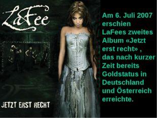 Am 6. Juli 2007 erschien LaFees zweites Album «Jetzt erst recht» , das nach k
