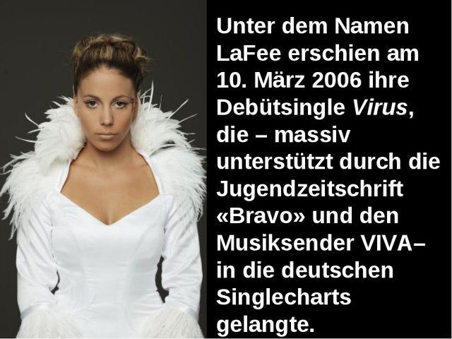 Unter dem Namen LaFee erschien am 10. März 2006 ihre Debütsingle Virus, die –...