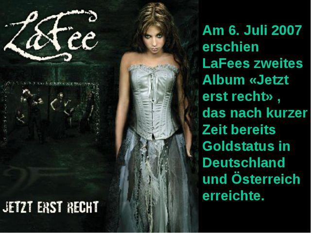 Am 6. Juli 2007 erschien LaFees zweites Album «Jetzt erst recht» , das nach k...