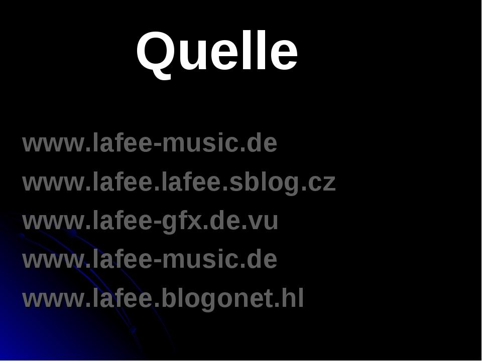 Quelle www.lafee-music.de www.lafee.lafee.sblog.cz www.lafee-gfx.de.vu www.la...