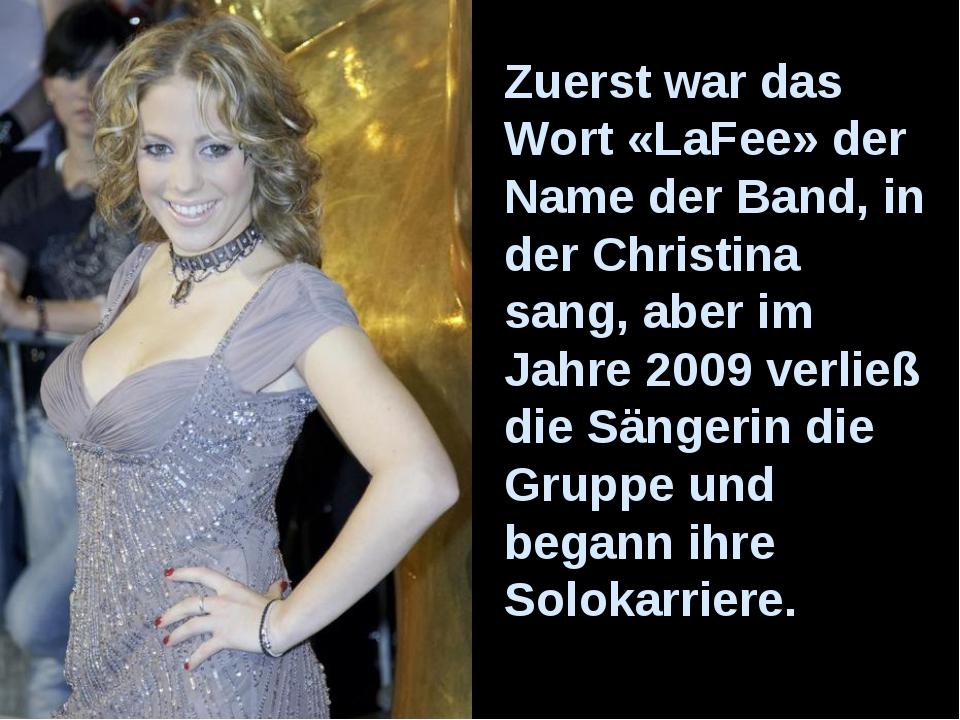 Zuerst war das Wort «LaFee» der Name der Band, in der Christina sang, aber im...