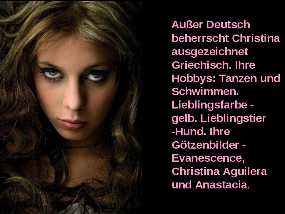 Außer Deutsch beherrscht Christina ausgezeichnet Griechisch. Ihre Hobbys: Ta...