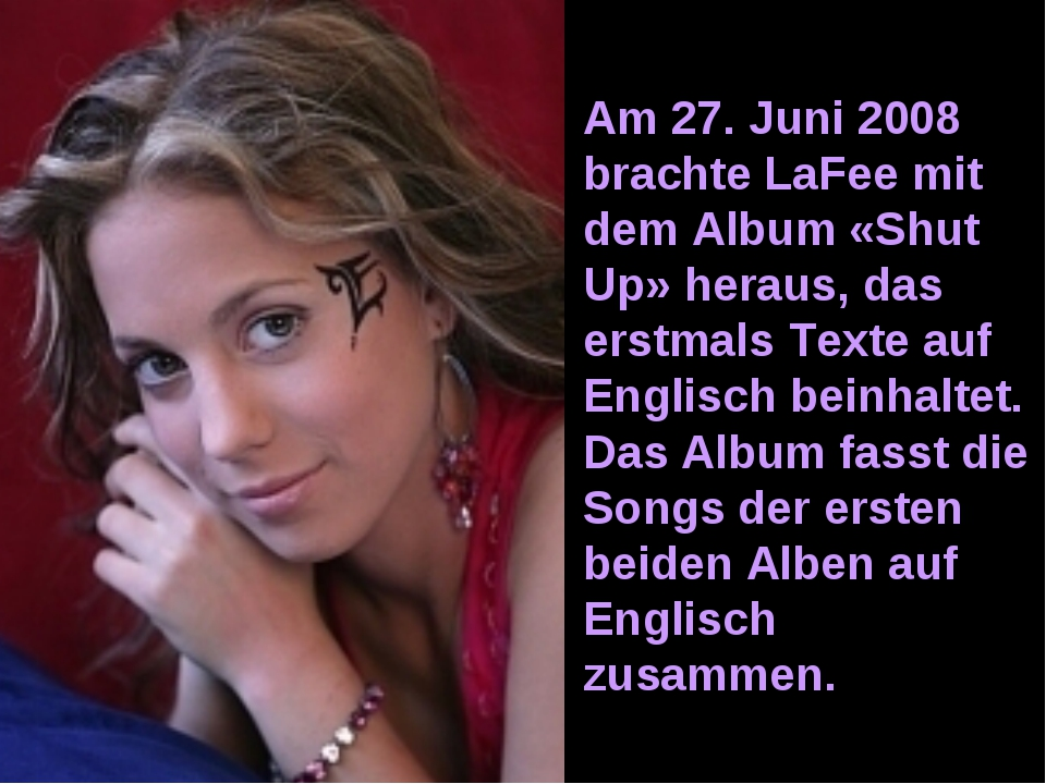 Am 27. Juni 2008 brachte LaFee mit dem Album «Shut Up» heraus, das erstmals T...