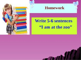 "Homework Write 5-6 sentences ""I am at the zoo"""