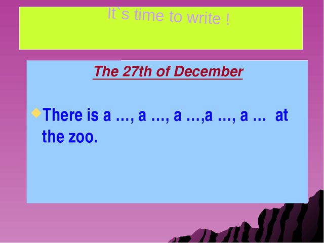 The 27th of December There is a …, a …, a …,a …, a … at the zoo. It`s time t...