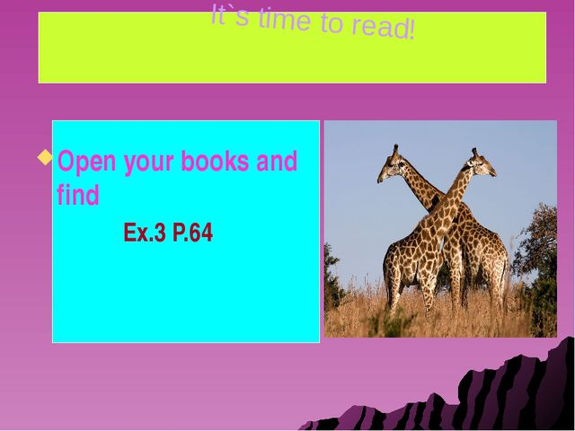 Open your books and find Ex.3 P.64 It`s time to read!