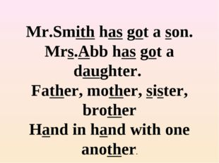 Mr.Smith has got a son. Mrs.Abb has got a daughter. Father, mother, sister,