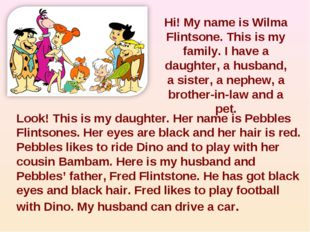 Hi! My name is Wilma Flintsone. This is my family. I have a daughter, a husba