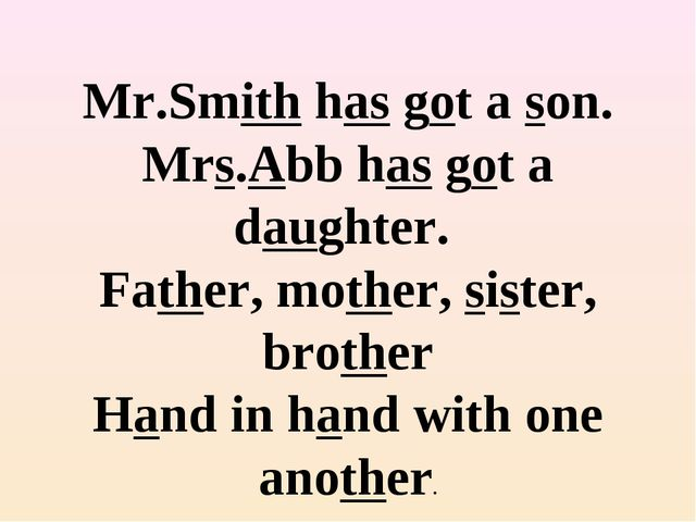 Mr.Smith has got a son. Mrs.Abb has got a daughter. Father, mother, sister,...