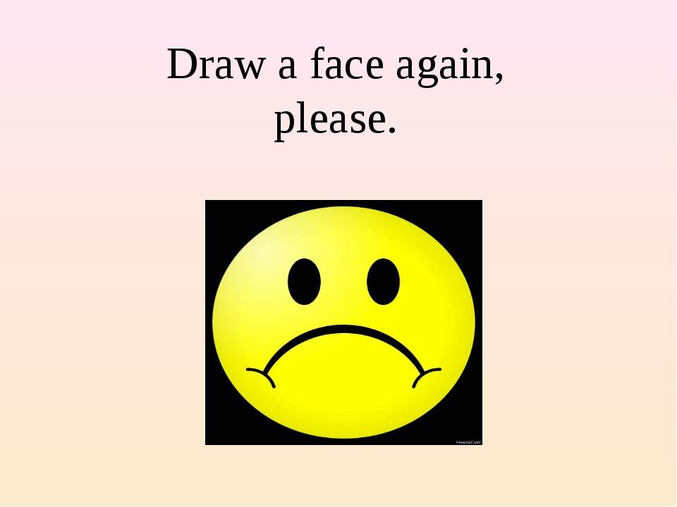 Draw a face again, please.