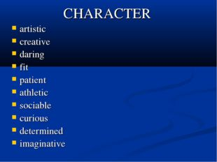 CHARACTER artistic creative daring fit patient athletic sociable curious dete