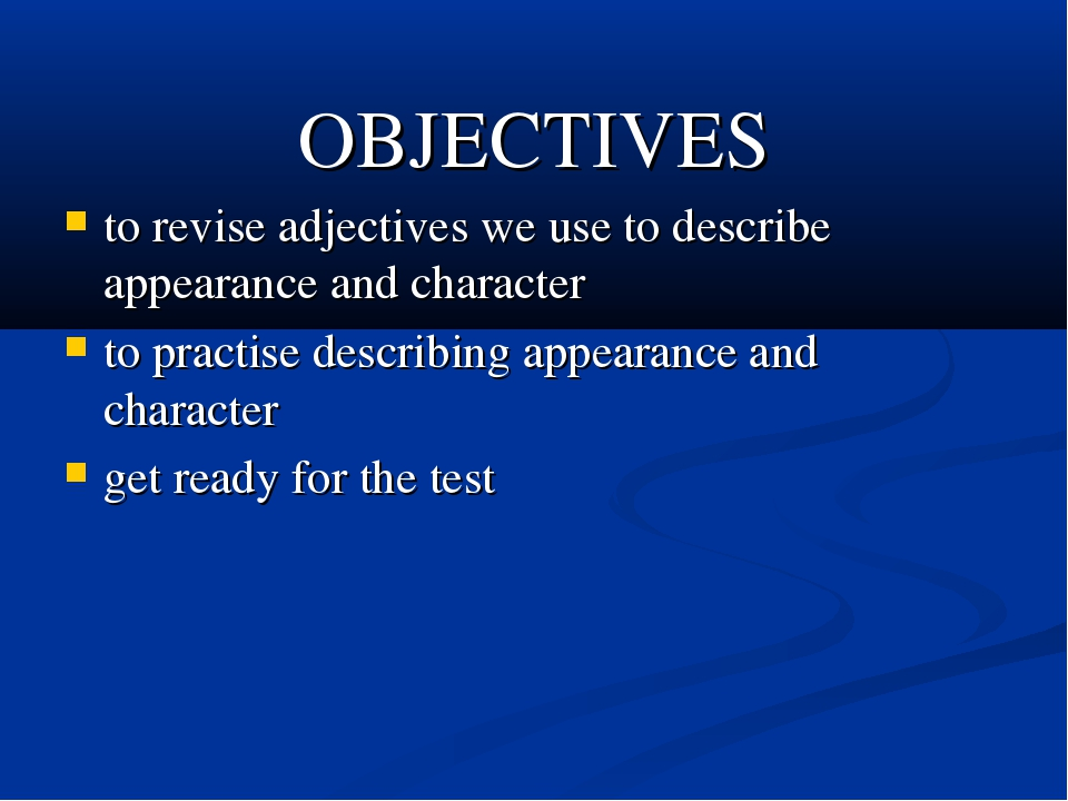 OBJECTIVES to revise adjectives we use to describe appearance and character t...