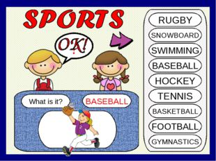 What is it? BASEBALL ? RUGBY SNOWBOARD SWIMMING BASEBALL HOCKEY TENNIS BASKET
