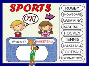 What is it? BASKETBALL ? RUGBY SNOWBOARD SWIMMING BASEBALL HOCKEY TENNIS BASK
