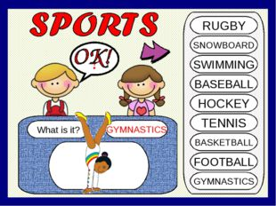 What is it? GYMNASTICS ? RUGBY SNOWBOARD SWIMMING BASEBALL HOCKEY TENNIS BASK