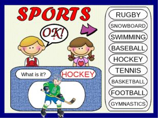 What is it? HOCKEY ? RUGBY SNOWBOARD SWIMMING BASEBALL HOCKEY TENNIS BASKETBA