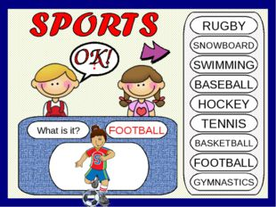 What is it? FOOTBALL ? RUGBY SNOWBOARD SWIMMING BASEBALL HOCKEY TENNIS BASKET