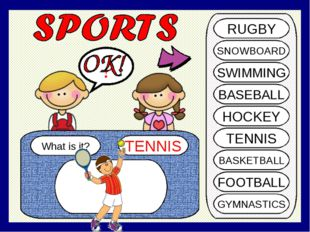 What is it? TENNIS ? RUGBY SNOWBOARD SWIMMING BASEBALL HOCKEY TENNIS BASKETBA