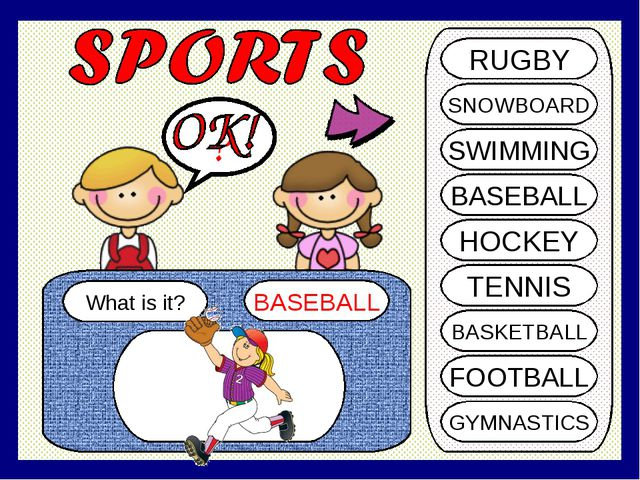 What is it? BASEBALL ? RUGBY SNOWBOARD SWIMMING BASEBALL HOCKEY TENNIS BASKET...