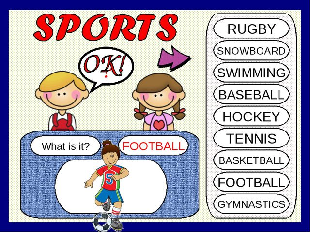 What is it? FOOTBALL ? RUGBY SNOWBOARD SWIMMING BASEBALL HOCKEY TENNIS BASKET...