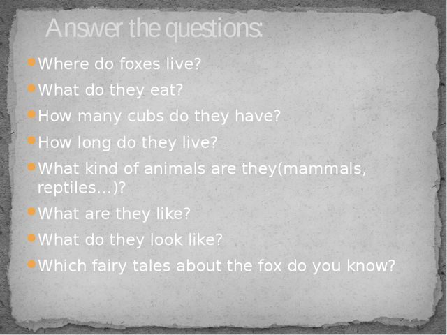 Where do foxes live? What do they eat? How many cubs do they have? How long d...