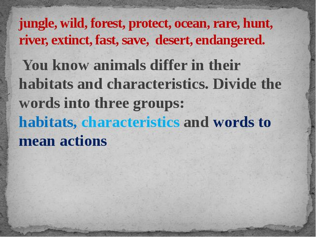 You know animals differ in their habitats and characteristics. Divide the wo...