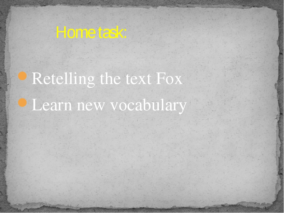 Retelling the text Fox Learn new vocabulary Home task: