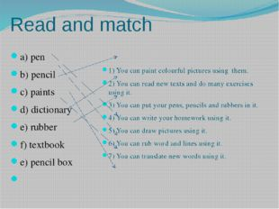 Read and match a) pen b) pencil c) paints d) dictionary e) rubber f) textbook