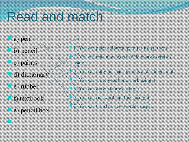 Read and match a) pen b) pencil c) paints d) dictionary e) rubber f) textbook...