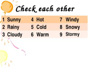 Check each other 1	Sunny	4	Hot	7	Windy 2	Rainy	5	Cold	8	Snowy 3	Cloudy 	6	War