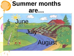 Summer months are… June July August