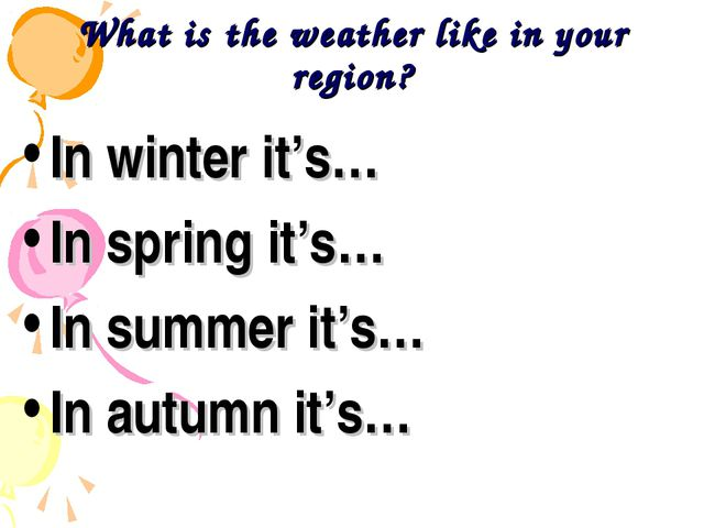 What is the weather like in your region? In winter it's… In spring it's… In s...