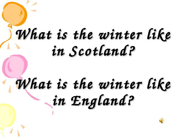 What is the winter like in Scotland? What is the winter like in England?
