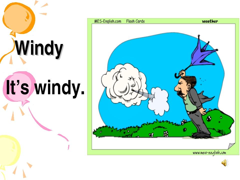 Windy It's windy.