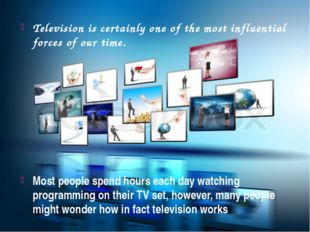 Television is certainly one of the most influential forces of our time. Most