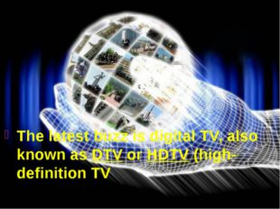 The latest buzz is digital TV, also known as DTV or HDTV (high-definition TV