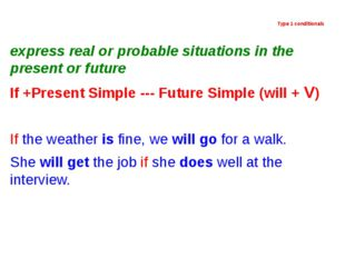 Type 1 conditionals express real or probable situations in the present or fu
