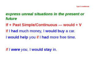 Type 2 conditionals express unreal situations in the present or future If +