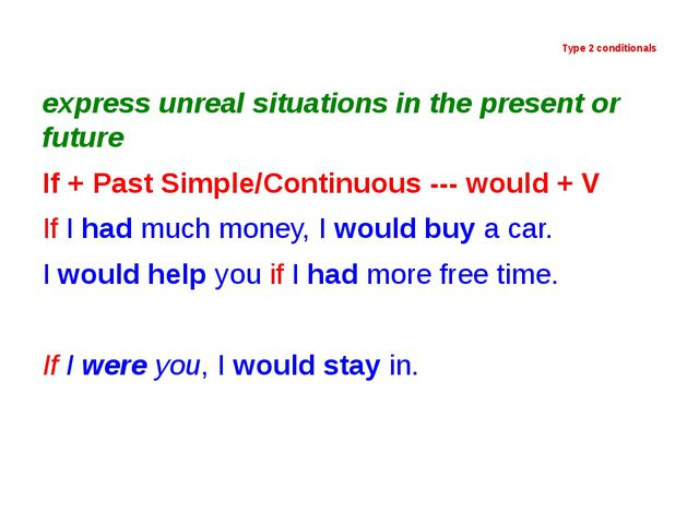 Type 2 conditionals express unreal situations in the present or future If +...