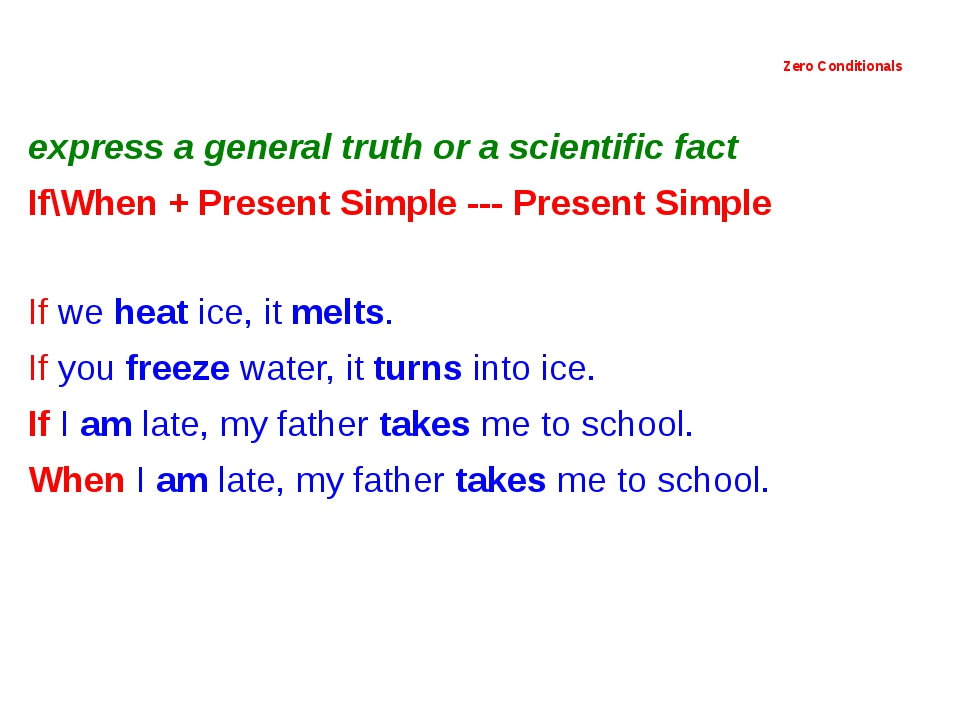 Zero Conditionals express a general truth or a scientific fact If\When + Pre...