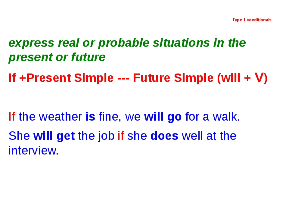 Type 1 conditionals express real or probable situations in the present or fu...