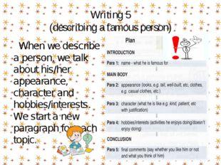 Writing 5 (describing a famous person) When we describe a person, we talk abo