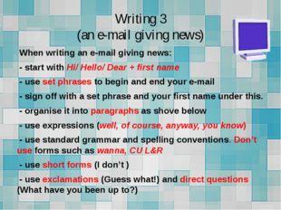 Writing 3 (an e-mail giving news) When writing an e-mail giving news: - start