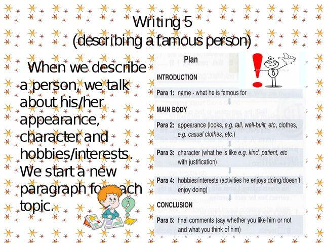 Writing 5 (describing a famous person) When we describe a person, we talk abo...